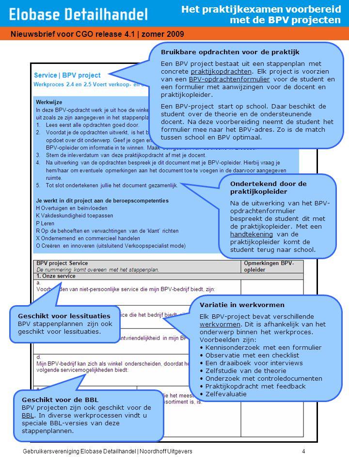 Gebruikersvereniging Elobase Detailhandel | Noordhoff Uitgevers4 Nieuwsbrief voor CGO release 4.1 | zomer 2009 Het praktijkexamen voorbereid met de BP