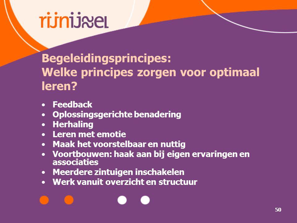 50 Begeleidingsprincipes: Welke principes zorgen voor optimaal leren? Feedback Oplossingsgerichte benadering Herhaling Leren met emotie Maak het voors