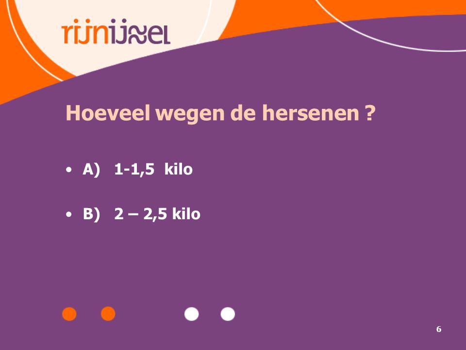 6 Hoeveel wegen de hersenen ? A) 1-1,5 kilo B) 2 – 2,5 kilo
