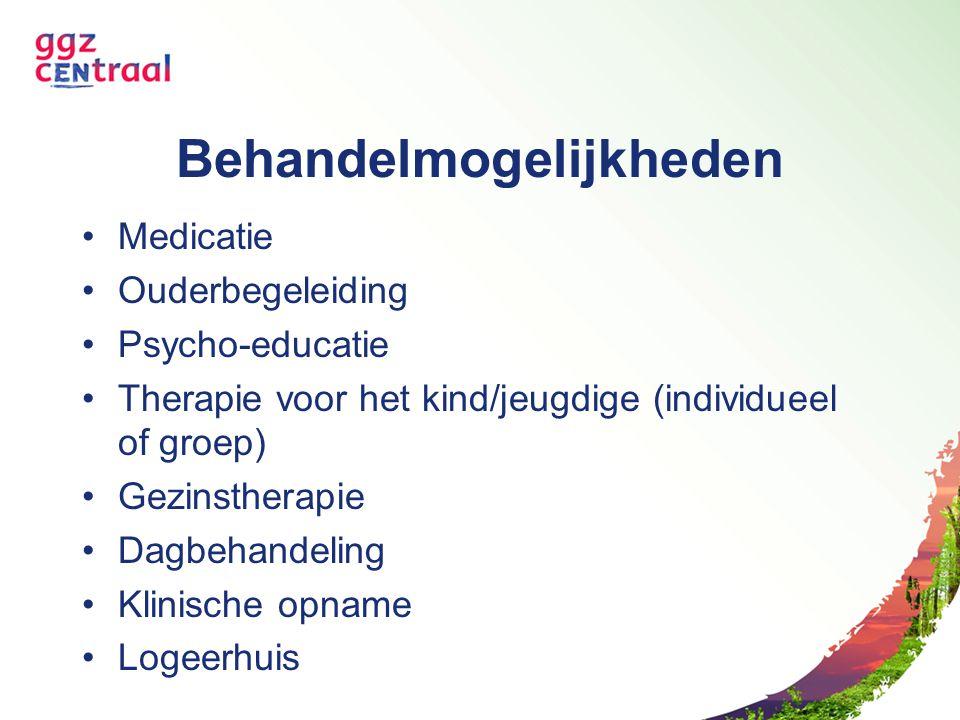 Behandelmogelijkheden Medicatie Ouderbegeleiding Psycho-educatie Therapie voor het kind/jeugdige (individueel of groep) Gezinstherapie Dagbehandeling