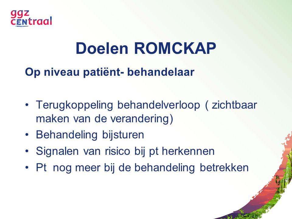 Doelen ROMCKAP Op niveau patiënt- behandelaar Terugkoppeling behandelverloop ( zichtbaar maken van de verandering) Behandeling bijsturen Signalen van