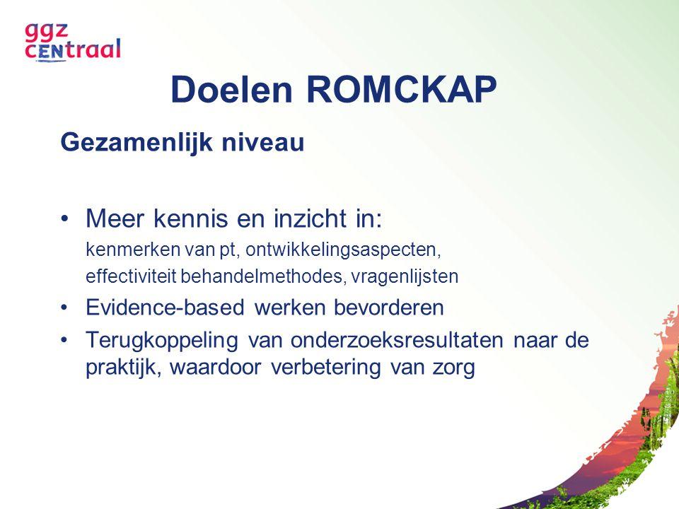 Doelen ROMCKAP Gezamenlijk niveau Meer kennis en inzicht in: kenmerken van pt, ontwikkelingsaspecten, effectiviteit behandelmethodes, vragenlijsten Ev