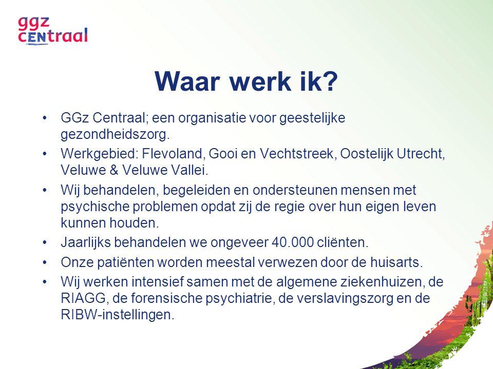 Waar werk ik? GGz Centraal; een organisatie voor geestelijke gezondheidszorg. Werkgebied: Flevoland, Gooi en Vechtstreek, Oostelijk Utrecht, Veluwe &