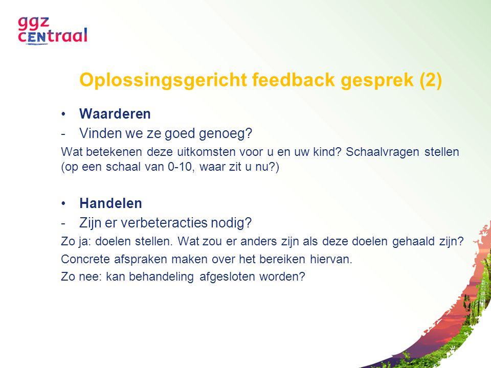 Oplossingsgericht feedback gesprek (2) Waarderen -Vinden we ze goed genoeg? Wat betekenen deze uitkomsten voor u en uw kind? Schaalvragen stellen (op