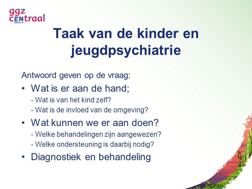 Taak van de kinder en jeugdpsychiatrie Antwoord geven op de vraag: Wat is er aan de hand; - Wat is van het kind zelf? - Wat is de invloed van de omgev
