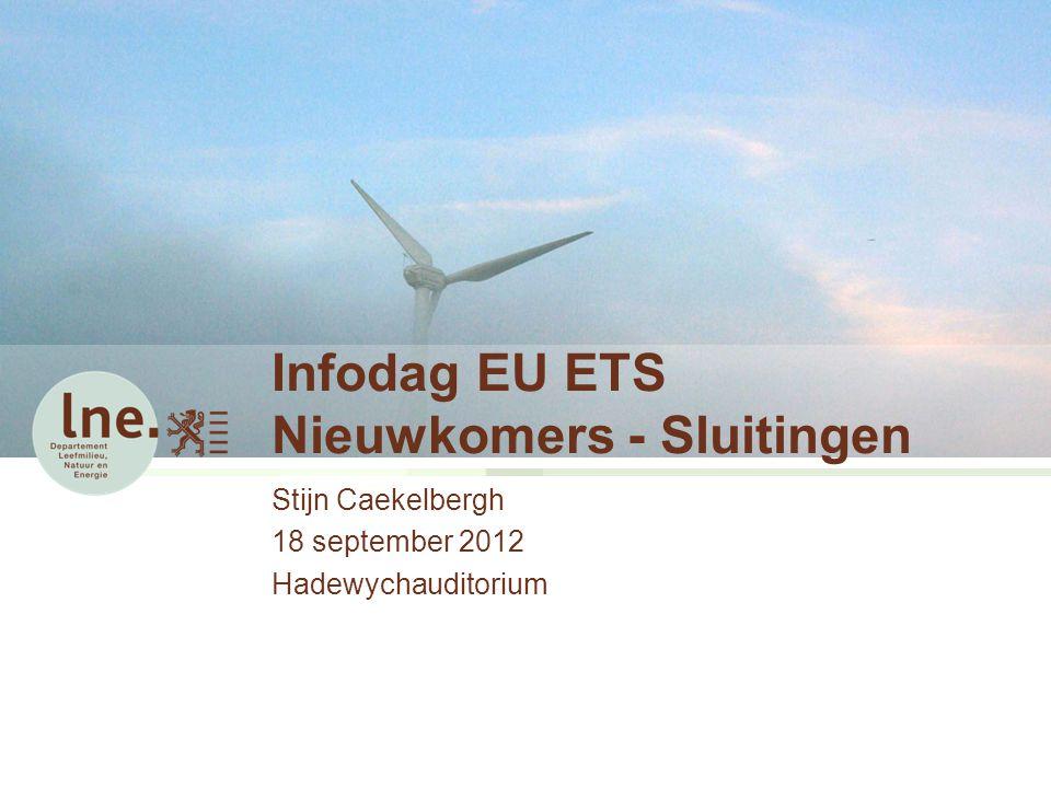 Infodag EU ETS Nieuwkomers - Sluitingen Stijn Caekelbergh 18 september 2012 Hadewychauditorium
