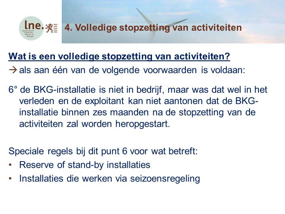 Wat is een volledige stopzetting van activiteiten?  als aan één van de volgende voorwaarden is voldaan: 6° de BKG-installatie is niet in bedrijf, maa