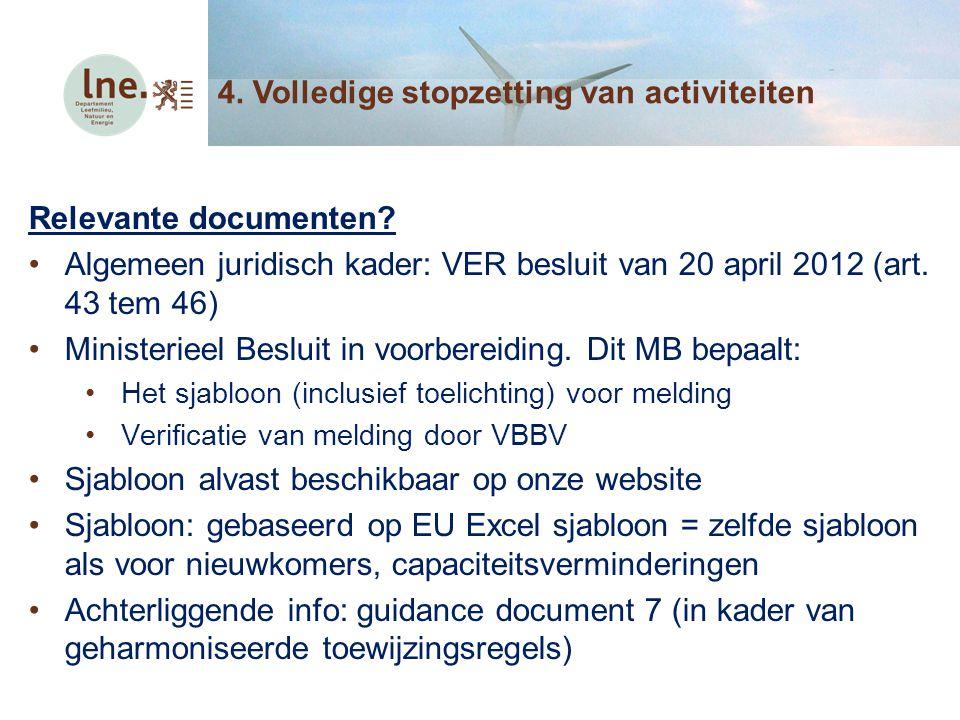 Relevante documenten? Algemeen juridisch kader: VER besluit van 20 april 2012 (art. 43 tem 46) Ministerieel Besluit in voorbereiding. Dit MB bepaalt: