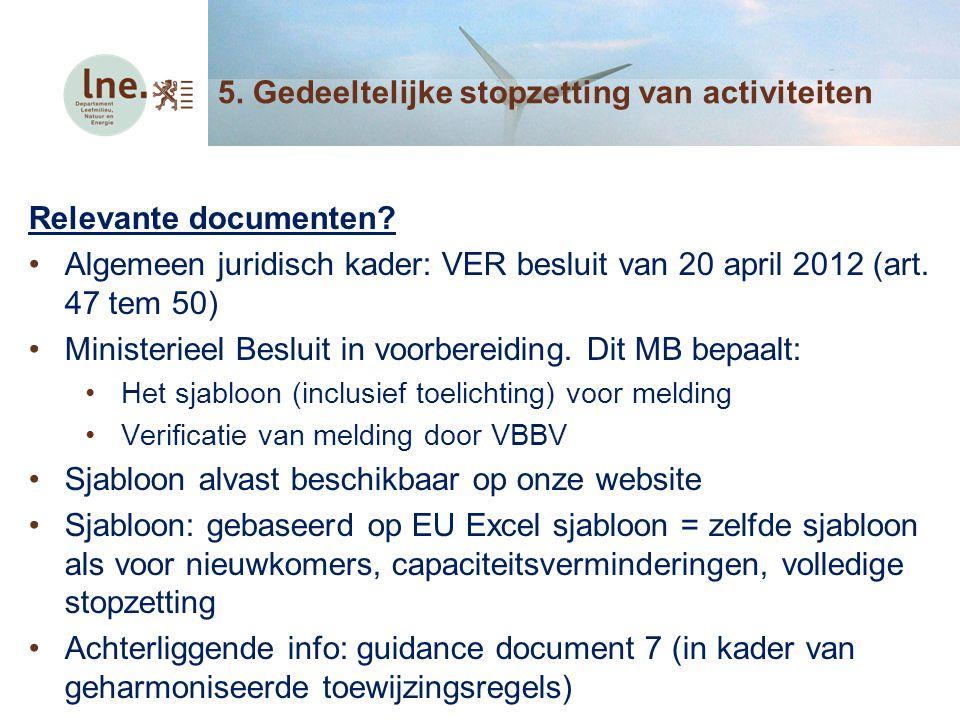 Relevante documenten? Algemeen juridisch kader: VER besluit van 20 april 2012 (art. 47 tem 50) Ministerieel Besluit in voorbereiding. Dit MB bepaalt:
