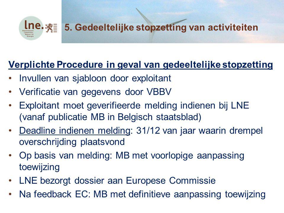 Verplichte Procedure in geval van gedeeltelijke stopzetting Invullen van sjabloon door exploitant Verificatie van gegevens door VBBV Exploitant moet g