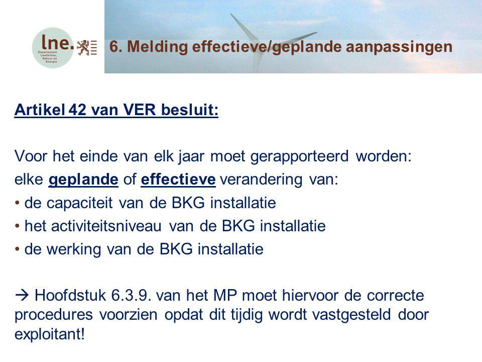 Artikel 42 van VER besluit: Voor het einde van elk jaar moet gerapporteerd worden: elke geplande of effectieve verandering van: de capaciteit van de B
