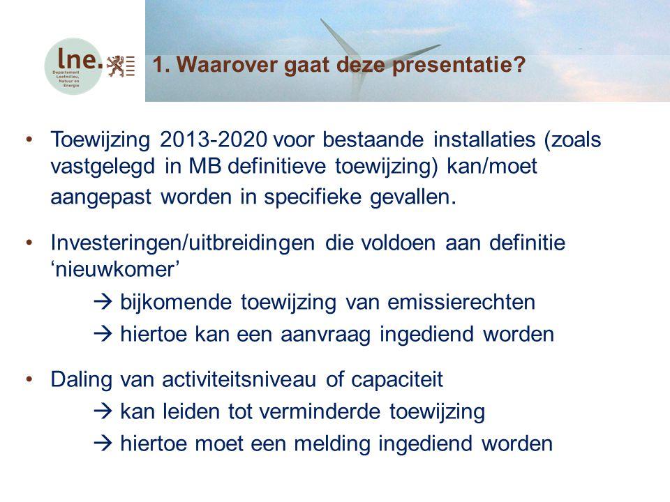 1. Waarover gaat deze presentatie? Toewijzing 2013-2020 voor bestaande installaties (zoals vastgelegd in MB definitieve toewijzing) kan/moet aangepast