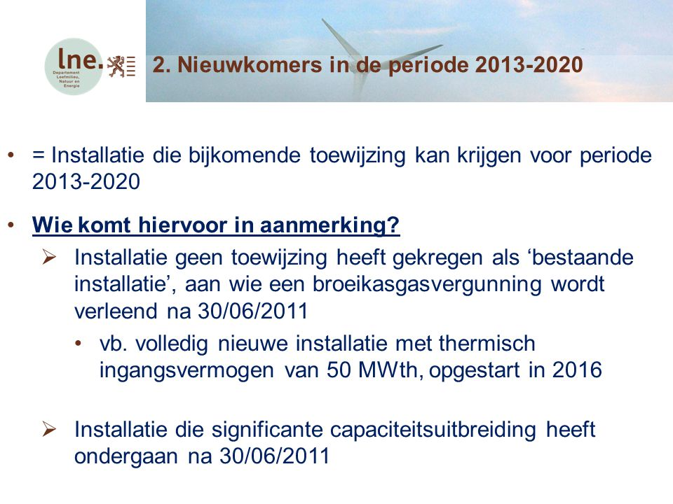 2. Nieuwkomers in de periode 2013-2020 = Installatie die bijkomende toewijzing kan krijgen voor periode 2013-2020 Wie komt hiervoor in aanmerking?  I