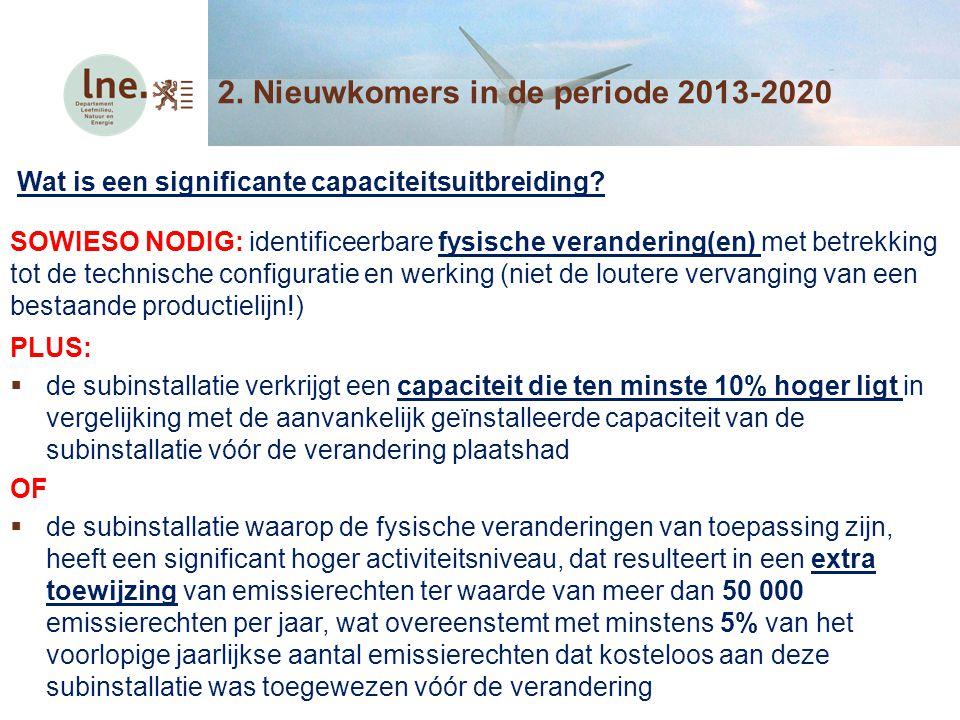2. Nieuwkomers in de periode 2013-2020 Wat is een significante capaciteitsuitbreiding? SOWIESO NODIG: identificeerbare fysische verandering(en) met be