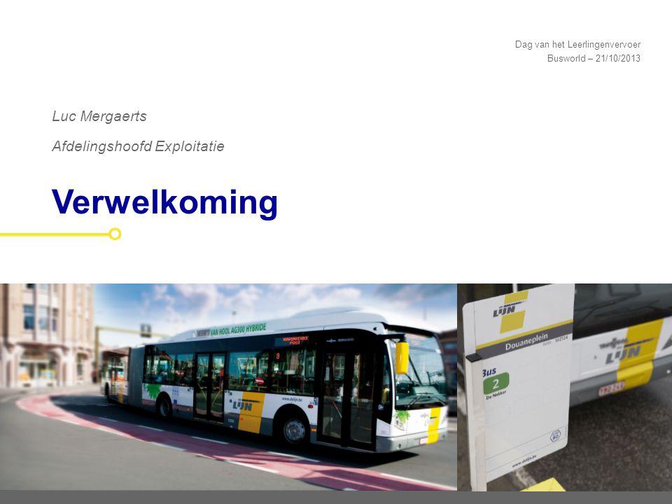 Busworld – 21/10/2013 Verwelkoming Luc Mergaerts Afdelingshoofd Exploitatie