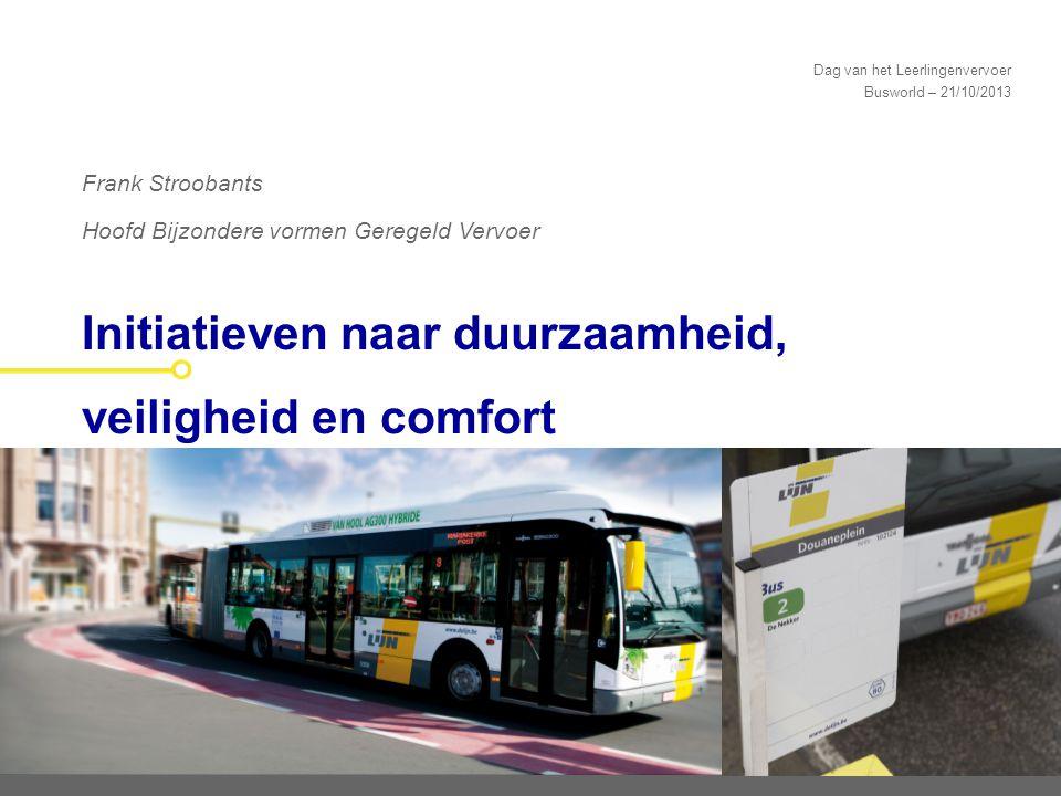 Dag van het Leerlingenvervoer Busworld – 21/10/2013 Initiatieven naar duurzaamheid, veiligheid en comfort Frank Stroobants Hoofd Bijzondere vormen Ger