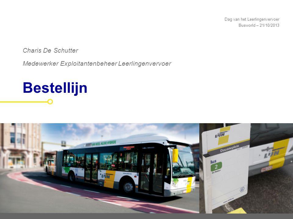 Dag van het Leerlingenvervoer Busworld – 21/10/2013 Bestellijn Charis De Schutter Medewerker Exploitantenbeheer Leerlingenvervoer