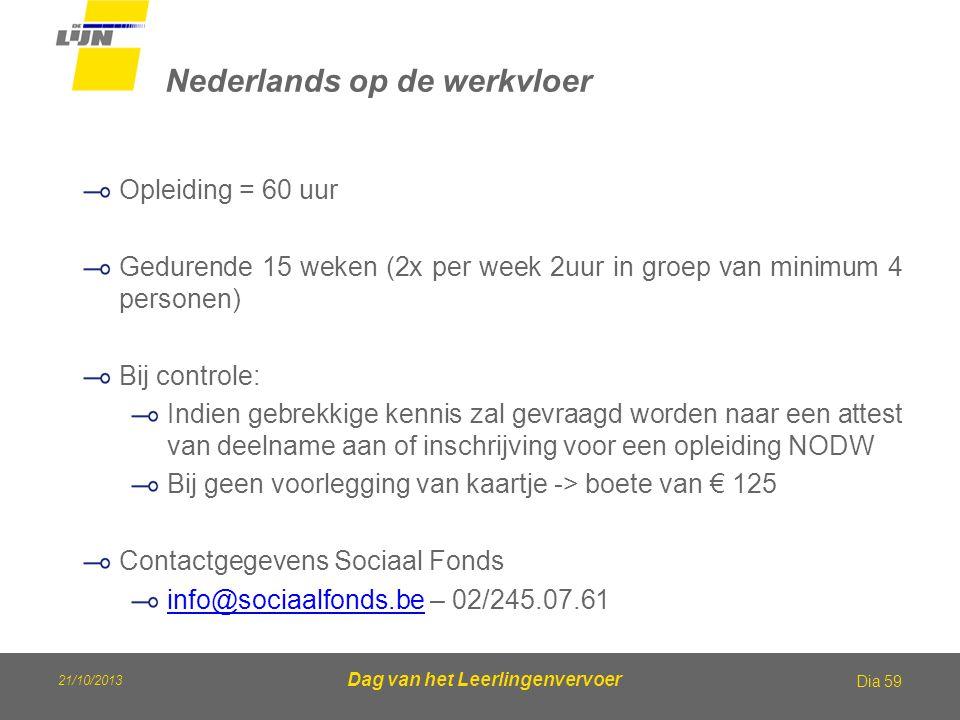 Dag van het Leerlingenvervoer Nederlands op de werkvloer Dia 59 Opleiding = 60 uur Gedurende 15 weken (2x per week 2uur in groep van minimum 4 persone