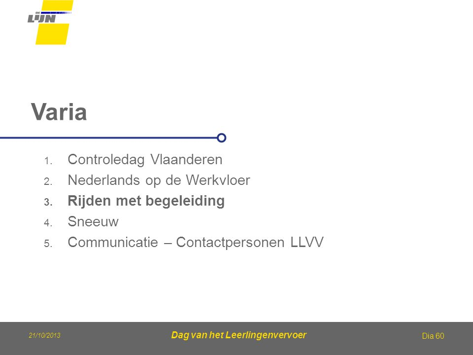 Dag van het Leerlingenvervoer Varia Dia 60 1. Controledag Vlaanderen 2. Nederlands op de Werkvloer 3. Rijden met begeleiding 4. Sneeuw 5. Communicatie