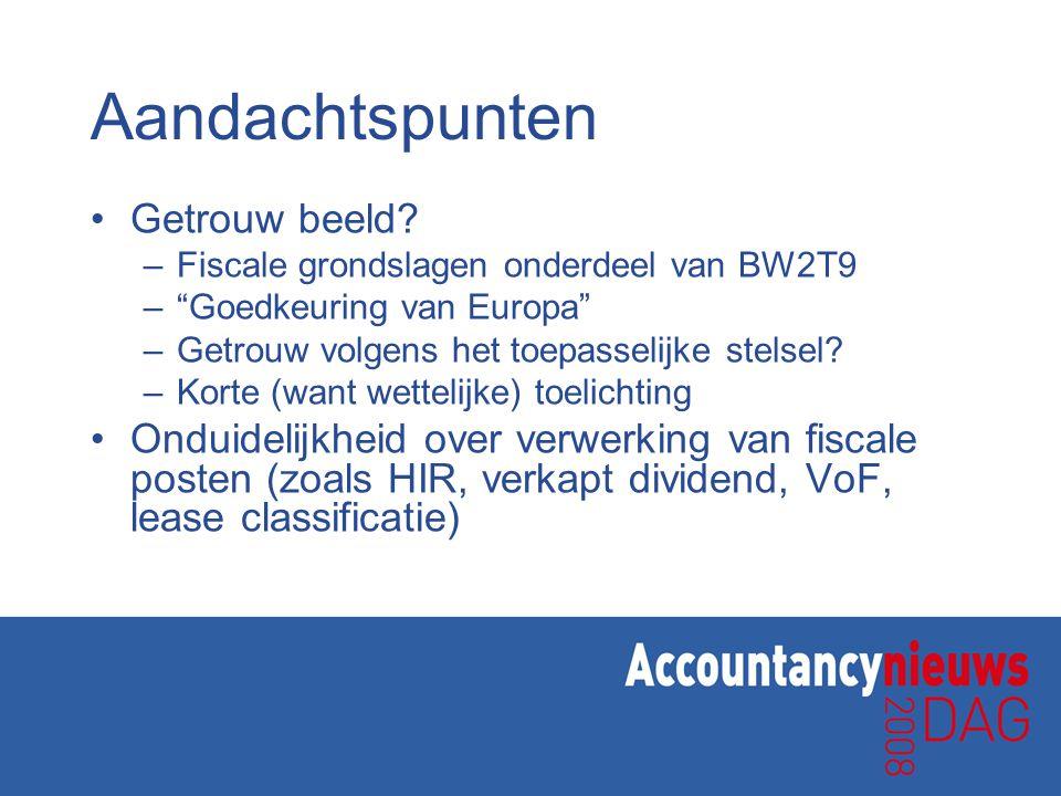 """Aandachtspunten Getrouw beeld? –Fiscale grondslagen onderdeel van BW2T9 –""""Goedkeuring van Europa"""" –Getrouw volgens het toepasselijke stelsel? –Korte ("""