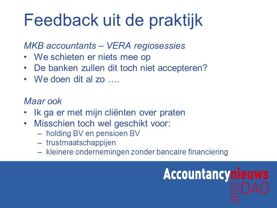 Feedback uit de praktijk MKB accountants – VERA regiosessies We schieten er niets mee op De banken zullen dit toch niet accepteren? We doen dit al zo