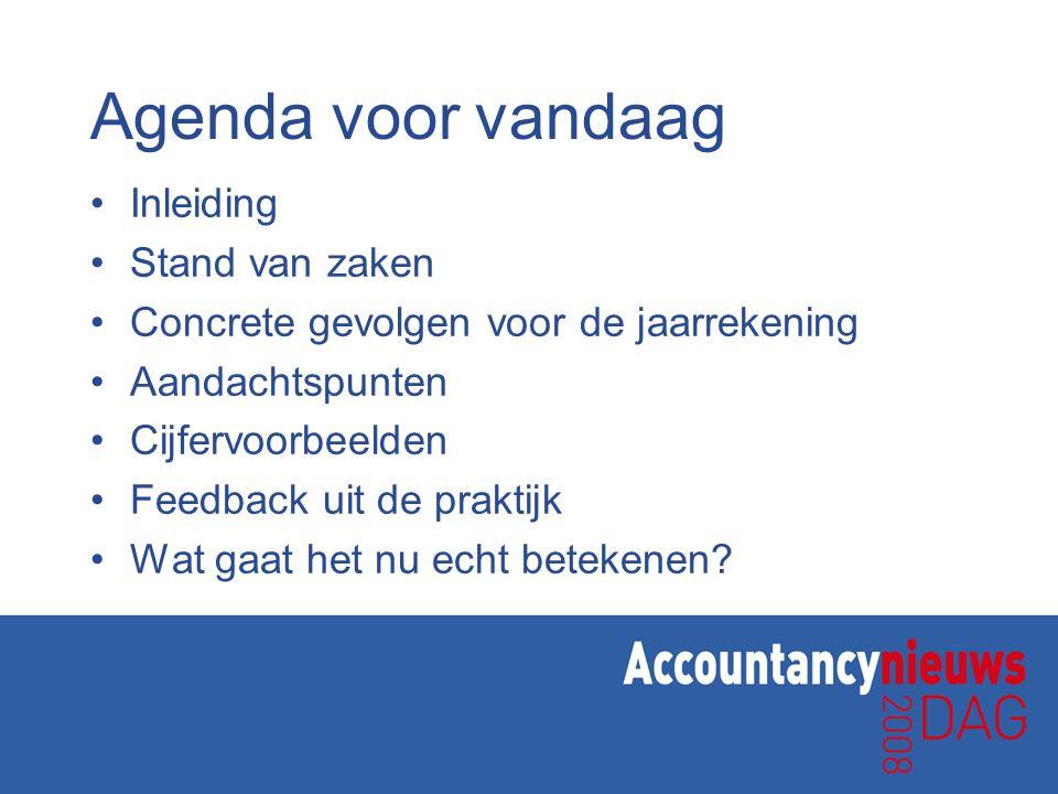 Agenda voor vandaag Inleiding Stand van zaken Concrete gevolgen voor de jaarrekening Aandachtspunten Cijfervoorbeelden Feedback uit de praktijk Wat ga