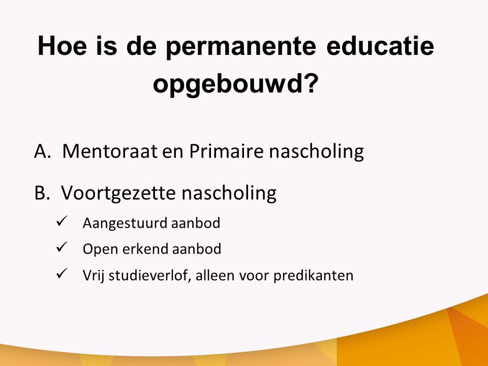 Hoe is de permanente educatie opgebouwd.A. Mentoraat en Primaire nascholing B.