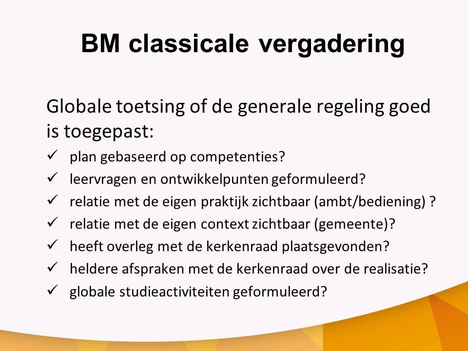 BM classicale vergadering Globale toetsing of de generale regeling goed is toegepast: plan gebaseerd op competenties.