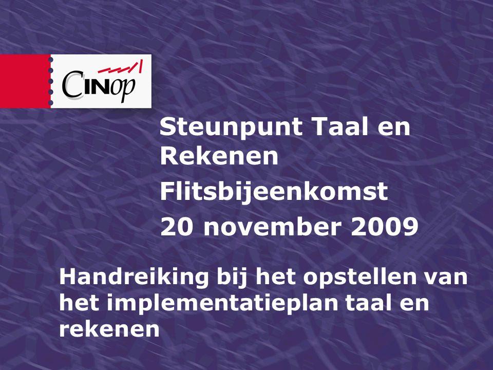 Handreiking bij het opstellen van het implementatieplan taal en rekenen Steunpunt Taal en Rekenen Flitsbijeenkomst 20 november 2009