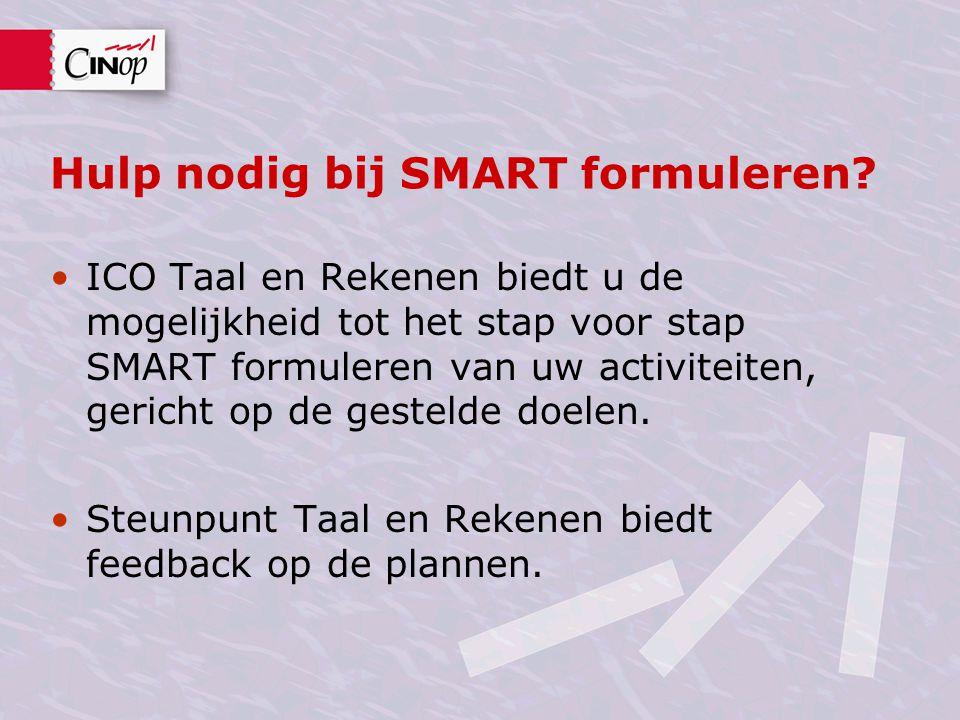 Hulp nodig bij SMART formuleren? ICO Taal en Rekenen biedt u de mogelijkheid tot het stap voor stap SMART formuleren van uw activiteiten, gericht op d