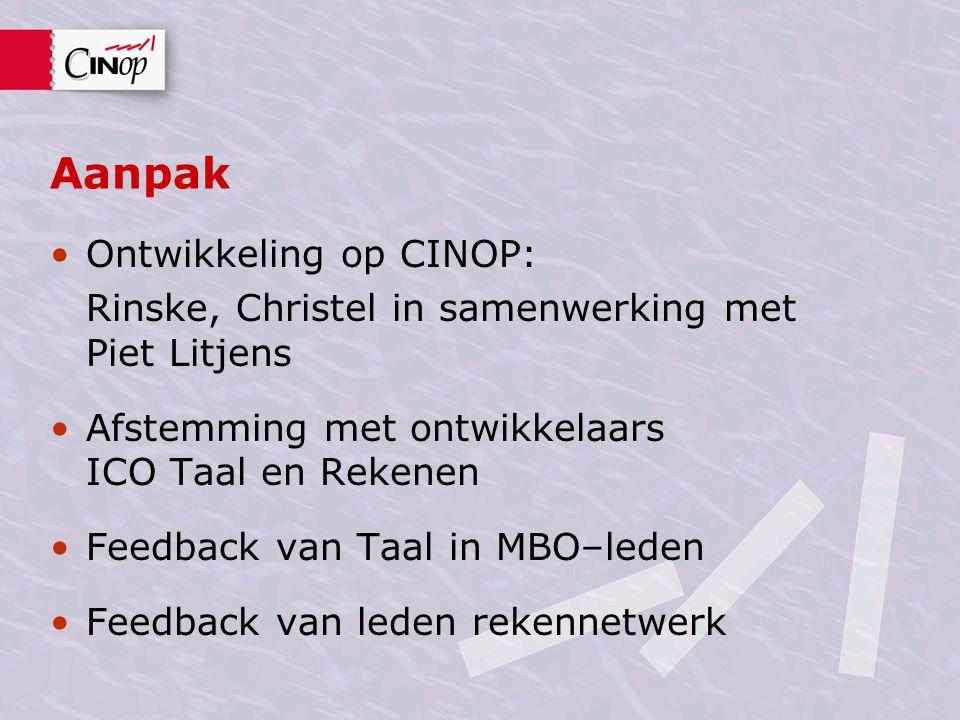 Aanpak Ontwikkeling op CINOP: Rinske, Christel in samenwerking met Piet Litjens Afstemming met ontwikkelaars ICO Taal en Rekenen Feedback van Taal in