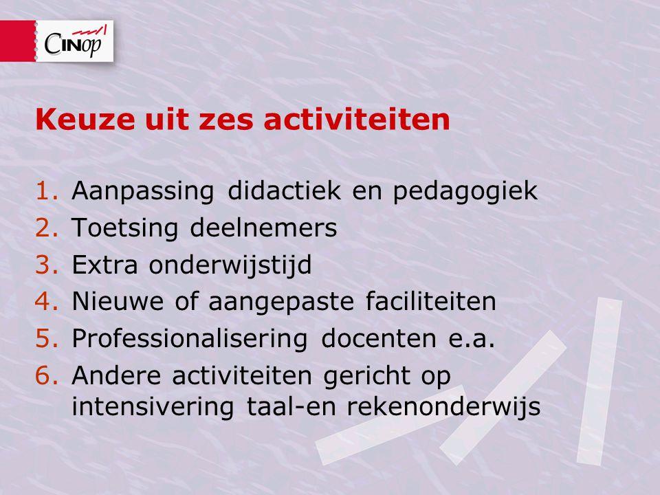 Keuze uit zes activiteiten 1.Aanpassing didactiek en pedagogiek 2.Toetsing deelnemers 3.Extra onderwijstijd 4.Nieuwe of aangepaste faciliteiten 5.Prof