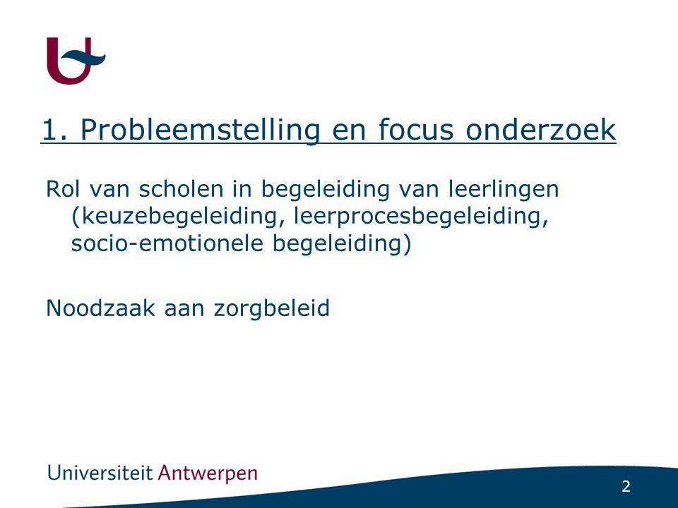 2 1. Probleemstelling en focus onderzoek Rol van scholen in begeleiding van leerlingen (keuzebegeleiding, leerprocesbegeleiding, socio-emotionele bege