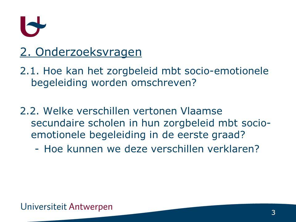 3 2.1. Hoe kan het zorgbeleid mbt socio-emotionele begeleiding worden omschreven? 2.2. Welke verschillen vertonen Vlaamse secundaire scholen in hun zo