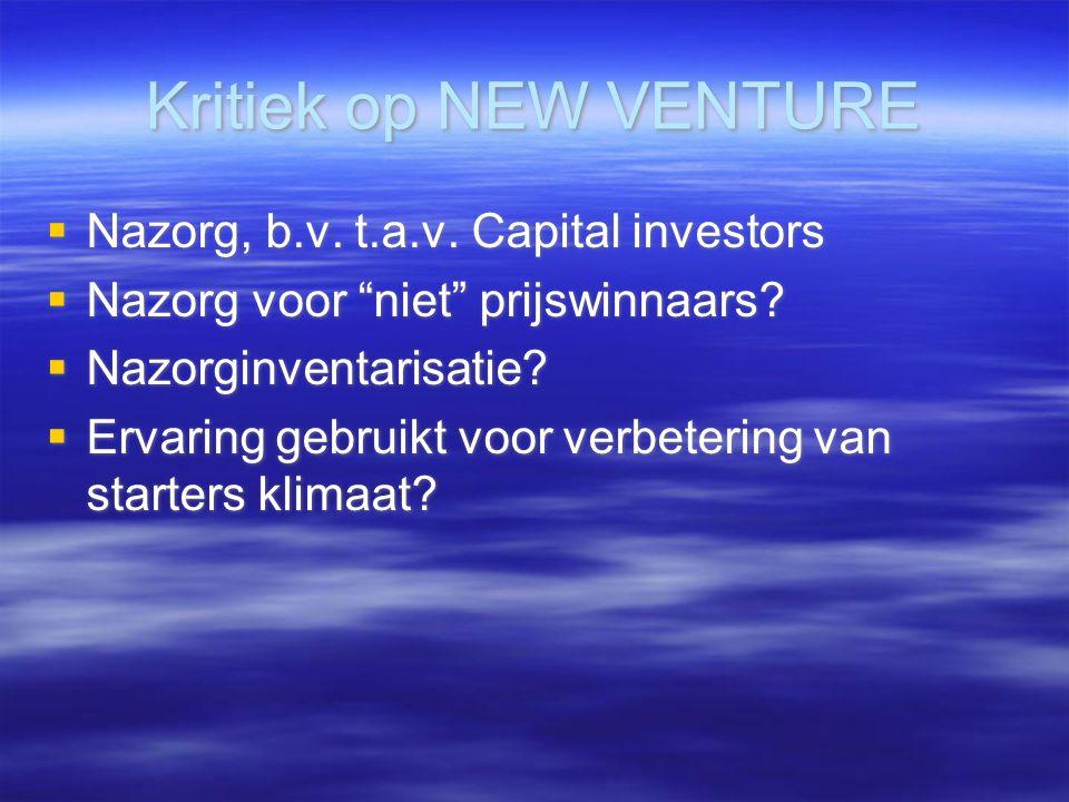Kritiek op NEW VENTURE  Nazorg, b.v. t.a.v. Capital investors  Nazorg voor niet prijswinnaars.