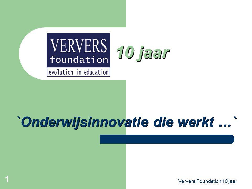 Ververs Foundation 10 jaar 1 10 jaar `Onderwijsinnovatie die werkt …`