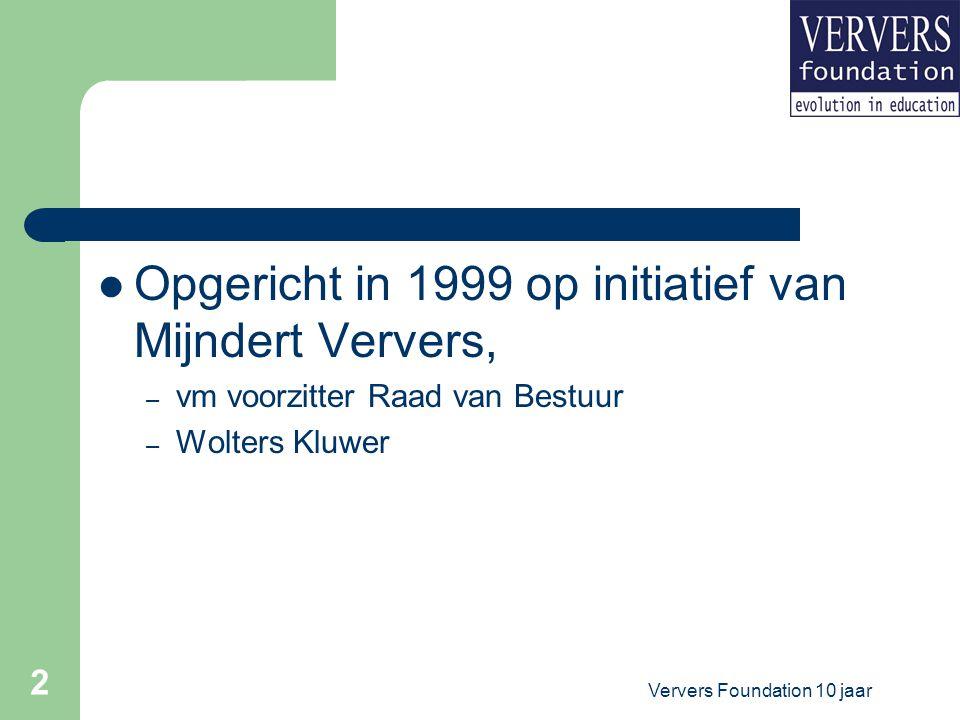 Ververs Foundation 10 jaar 2 Opgericht in 1999 op initiatief van Mijndert Ververs, – vm voorzitter Raad van Bestuur – Wolters Kluwer