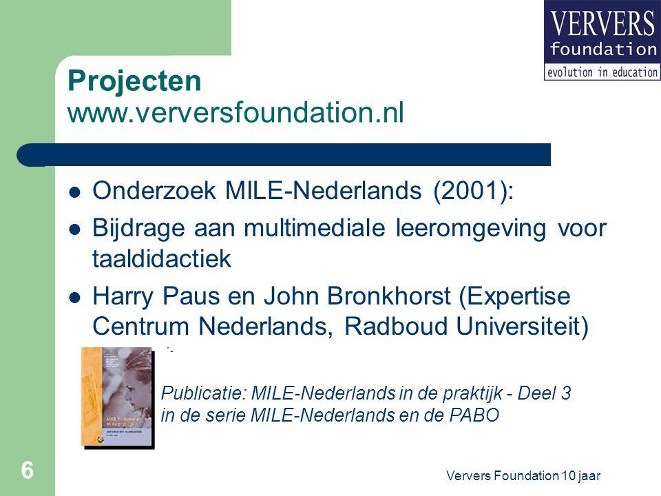 Ververs Foundation 10 jaar 7 Projecten www.verversfoundation.nl Pabo-Meppel (2002 - 2005) Bijdrage aan ontwikkeling van een tool waarmee een homepage en krant on-line kunnen worden opgemaakt tbv publicatie van werk van leerlingen van basisscholen