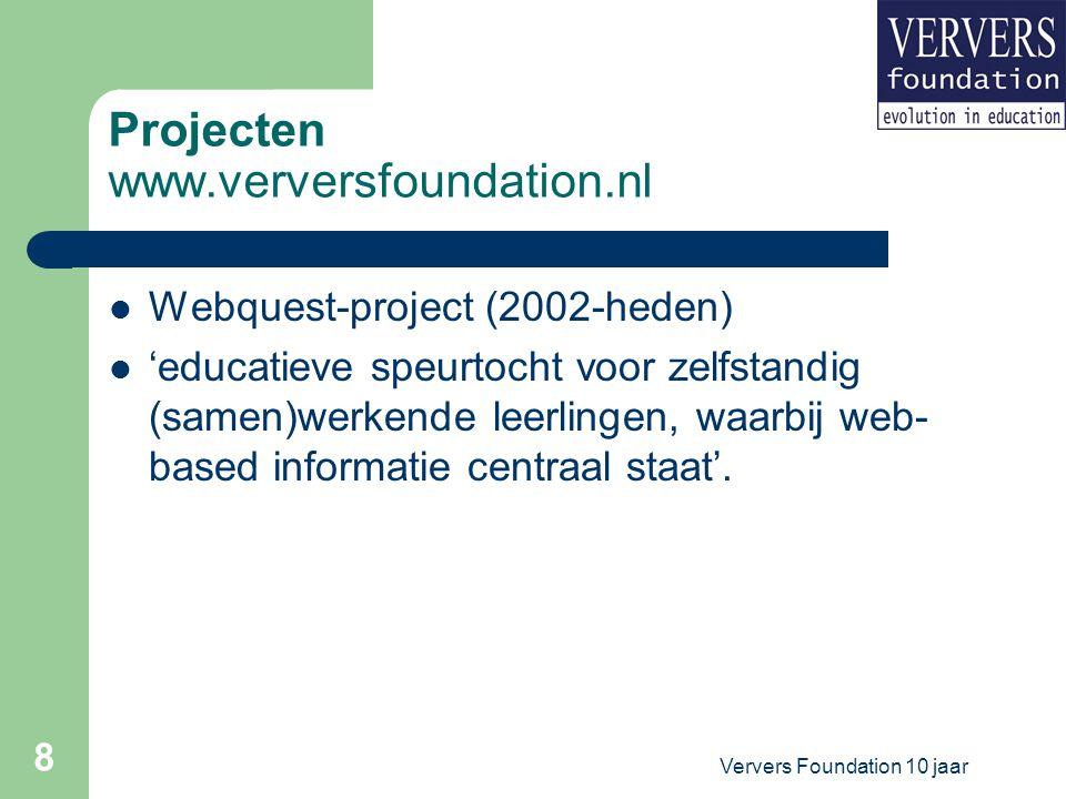 Ververs Foundation 10 jaar 8 Projecten www.verversfoundation.nl Webquest-project (2002-heden) 'educatieve speurtocht voor zelfstandig (samen)werkende leerlingen, waarbij web- based informatie centraal staat'.