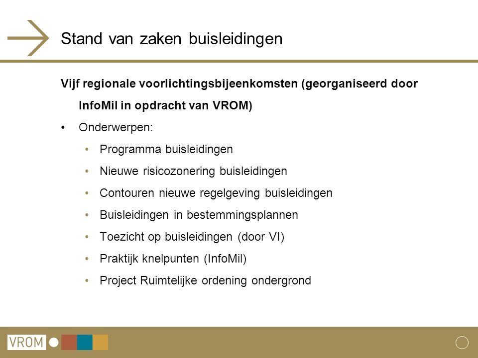 Stand van zaken buisleidingen Vijf regionale voorlichtingsbijeenkomsten (georganiseerd door InfoMil in opdracht van VROM) Onderwerpen: Programma buisl