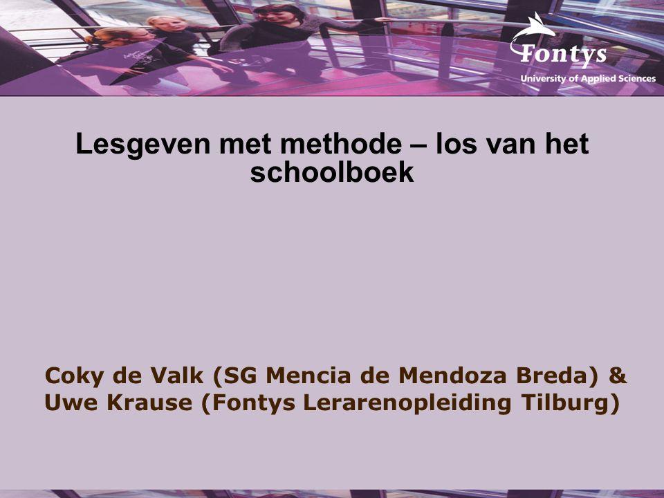 Lesgeven met methode – los van het schoolboek Coky de Valk (SG Mencia de Mendoza Breda) & Uwe Krause (Fontys Lerarenopleiding Tilburg)