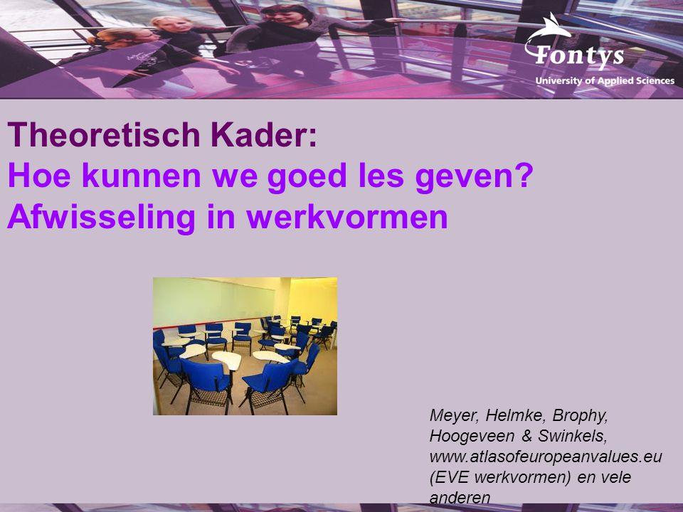 Theoretisch Kader: Hoe kunnen we goed les geven? Afwisseling in werkvormen Meyer, Helmke, Brophy, Hoogeveen & Swinkels, www.atlasofeuropeanvalues.eu (