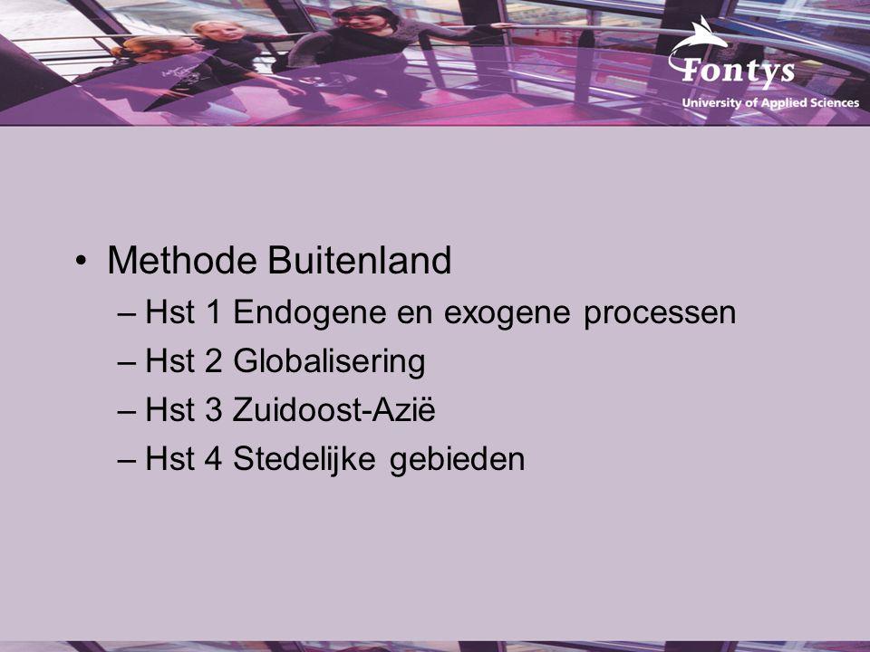Methode Buitenland –Hst 1 Endogene en exogene processen –Hst 2 Globalisering –Hst 3 Zuidoost-Azië –Hst 4 Stedelijke gebieden