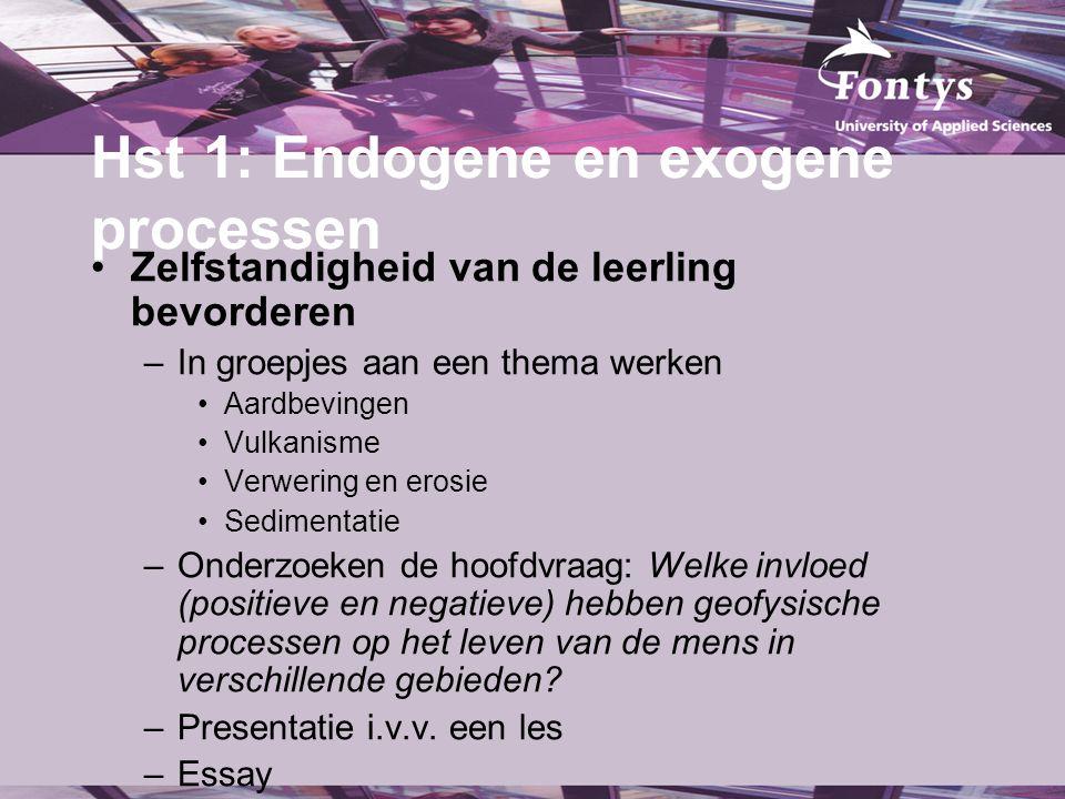 Hst 1: Endogene en exogene processen Zelfstandigheid van de leerling bevorderen –In groepjes aan een thema werken Aardbevingen Vulkanisme Verwering en