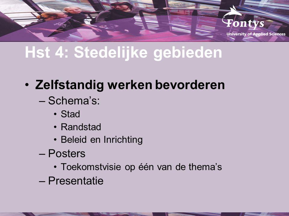 Hst 4: Stedelijke gebieden Zelfstandig werken bevorderen –Schema's: Stad Randstad Beleid en Inrichting –Posters Toekomstvisie op één van de thema's –P