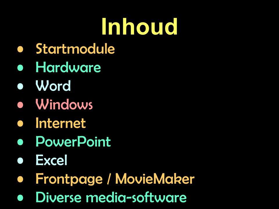 Inhoud Startmodule Hardware Word Windows Internet PowerPoint Excel Frontpage / MovieMaker Diverse media-software
