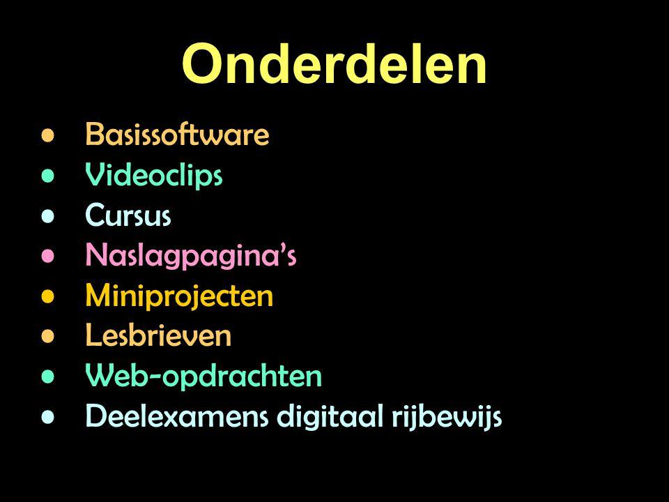 Onderdelen Basissoftware Videoclips Cursus Naslagpagina's Miniprojecten Lesbrieven Web-opdrachten Deelexamens digitaal rijbewijs