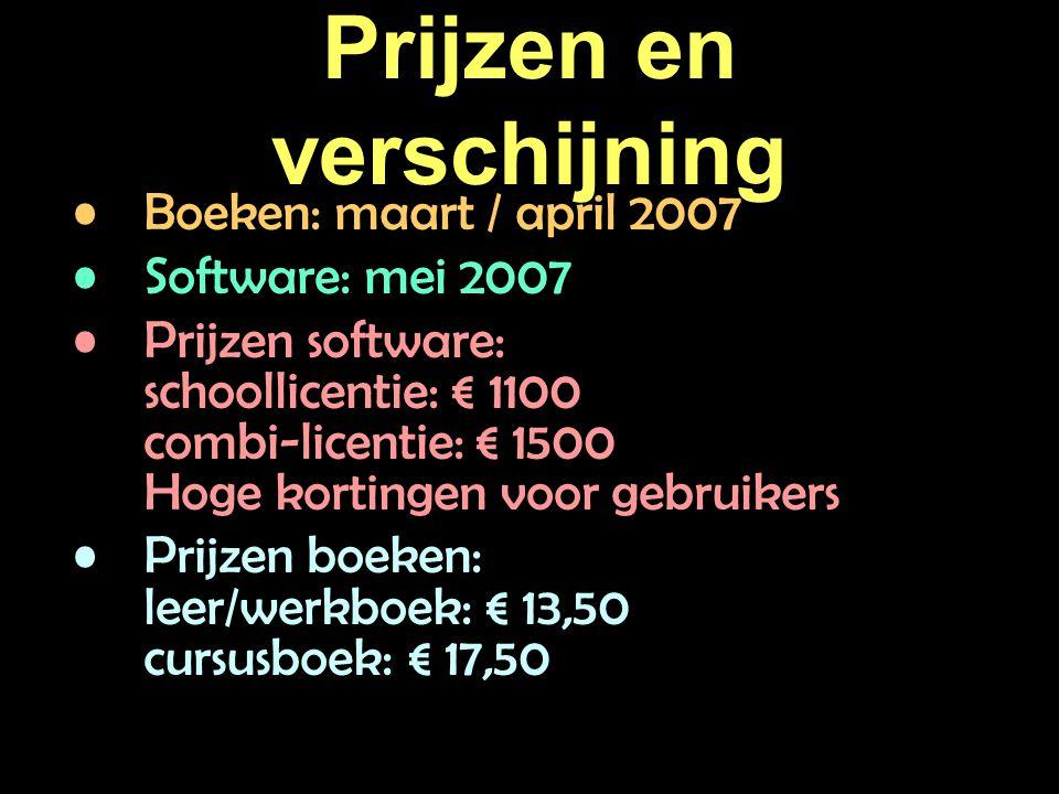 Prijzen en verschijning Boeken: maart / april 2007 Software: mei 2007 Prijzen software: schoollicentie: € 1100 combi-licentie: € 1500 Hoge kortingen voor gebruikers Prijzen boeken: leer/werkboek: € 13,50 cursusboek: € 17,50