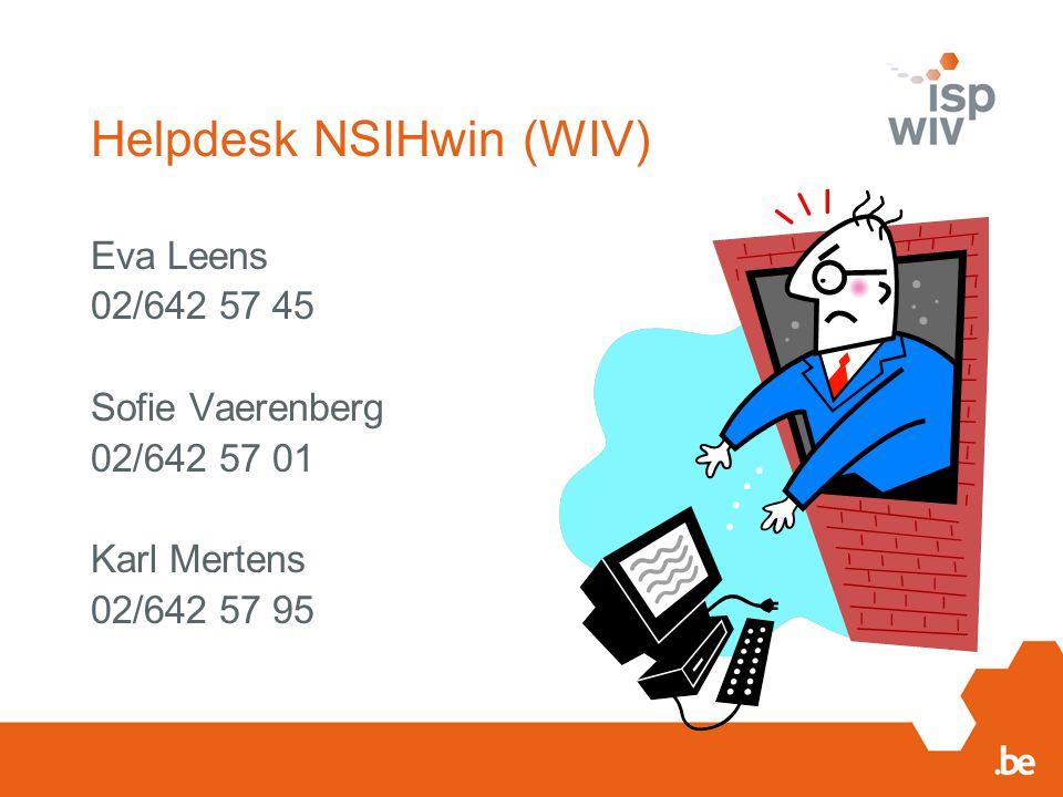 Helpdesk NSIHwin (WIV) Eva Leens 02/642 57 45 Sofie Vaerenberg 02/642 57 01 Karl Mertens 02/642 57 95