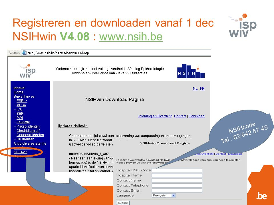 Registreren en downloaden vanaf 1 dec NSIHwin V4.08 : www.nsih.bewww.nsih.be NSIHcode Tel : 02/642 57 45